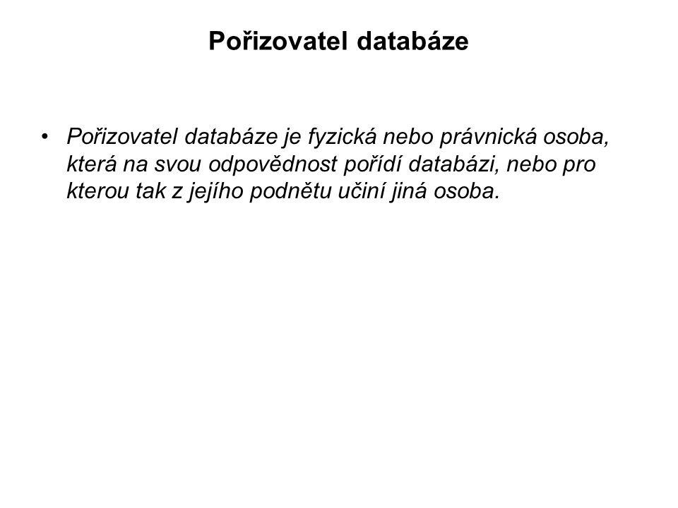 Pořizovatel databáze Pořizovatel databáze je fyzická nebo právnická osoba, která na svou odpovědnost pořídí databázi, nebo pro kterou tak z jejího podnětu učiní jiná osoba.