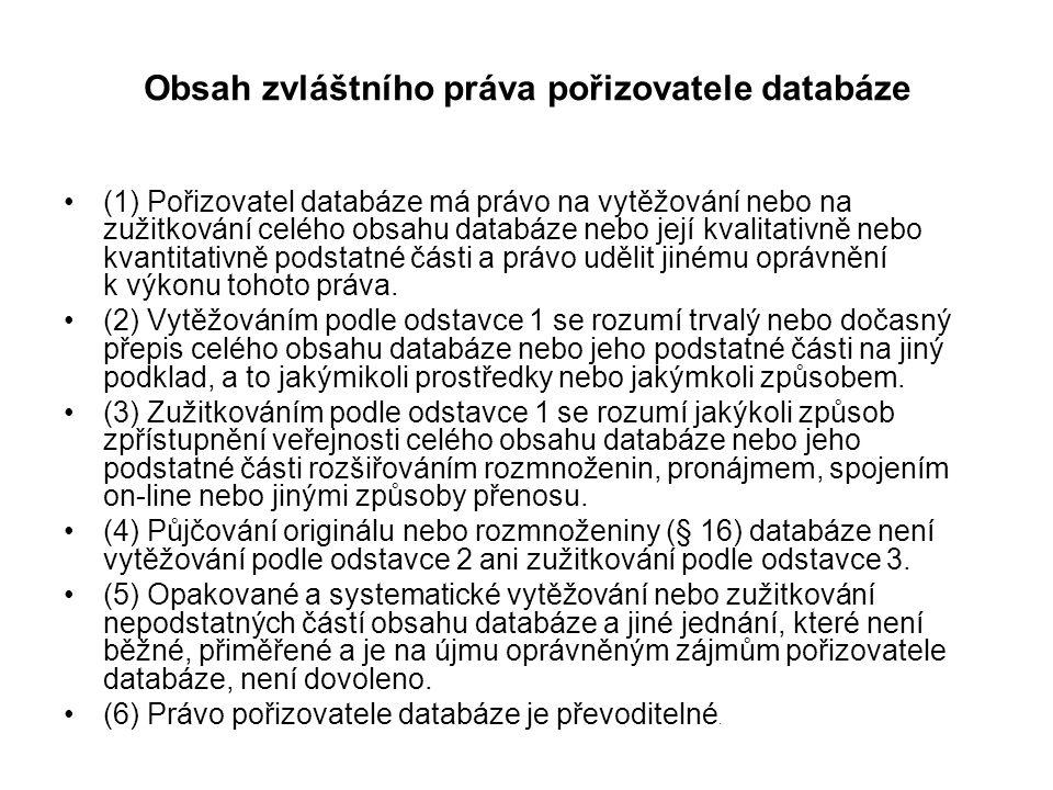 Obsah zvláštního práva pořizovatele databáze (1) Pořizovatel databáze má právo na vytěžování nebo na zužitkování celého obsahu databáze nebo její kval