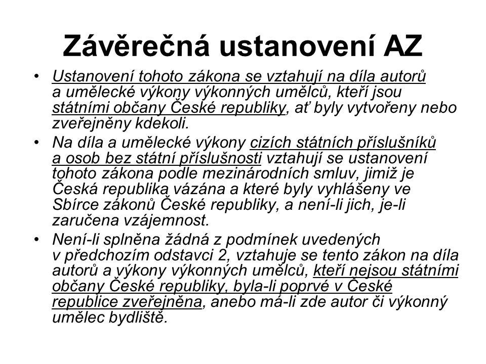 Závěrečná ustanovení AZ Ustanovení tohoto zákona se vztahují na díla autorů a umělecké výkony výkonných umělců, kteří jsou státními občany České republiky, ať byly vytvořeny nebo zveřejněny kdekoli.