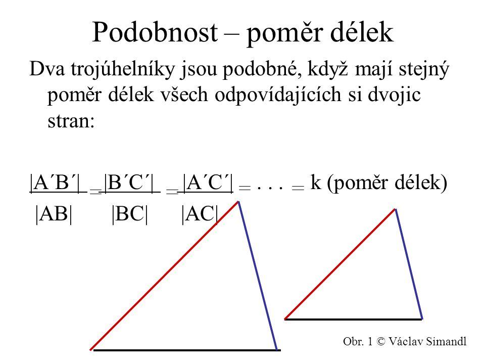 Podobnost – poměr délek Dva trojúhelníky jsou podobné, když mají stejný poměr délek všech odpovídajících si dvojic stran: |A´B´| |B´C´| |A´C´|... k (p