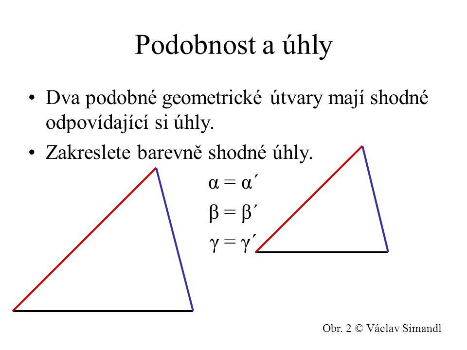 Podobnost a úhly Dva podobné geometrické útvary mají shodné odpovídající si úhly. Zakreslete barevně shodné úhly. α = α´ β = β´ γ = γ´ Obr. 2 © Václav