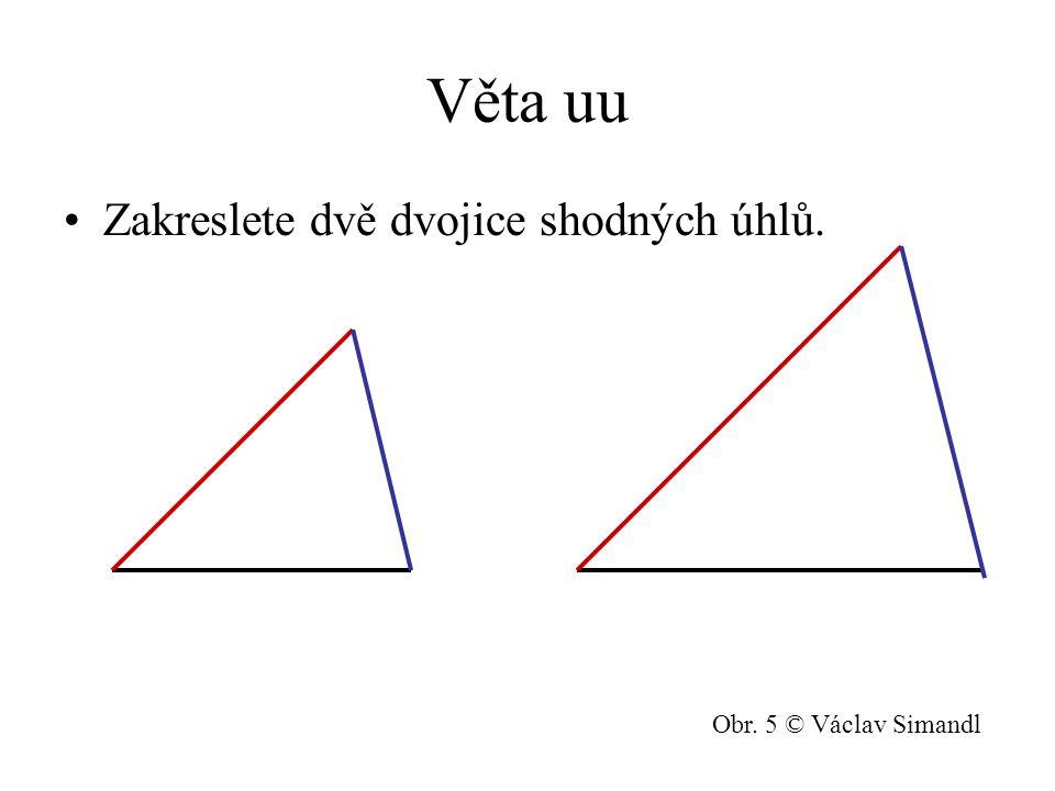Příklad Jaké věty o podobnosti trojúhelníků znáš (celé znění).