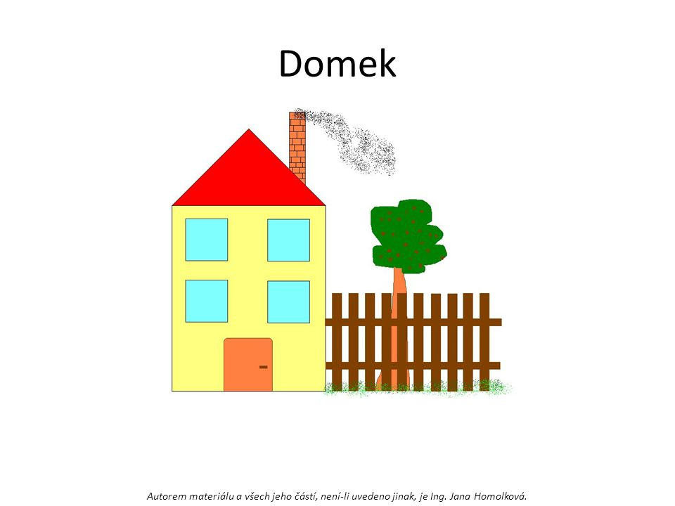 Domek Autorem materiálu a všech jeho částí, není-li uvedeno jinak, je Ing. Jana Homolková.