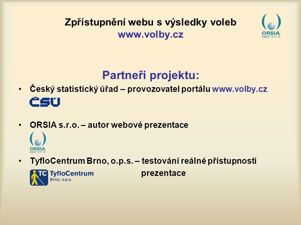Zpřístupnění webu s výsledky voleb www.volby.cz Partneři projektu: Český statistický úřad – provozovatel portálu www.volby.cz ORSIA s.r.o.