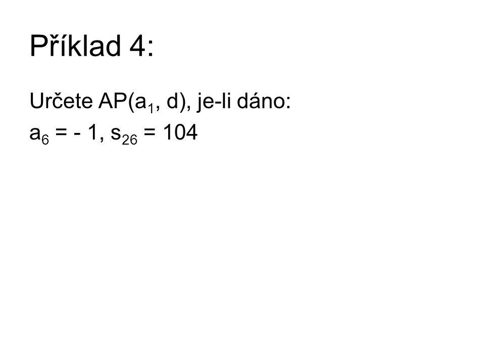 Příklad 4: Určete AP(a 1, d), je-li dáno: a 6 = - 1, s 26 = 104