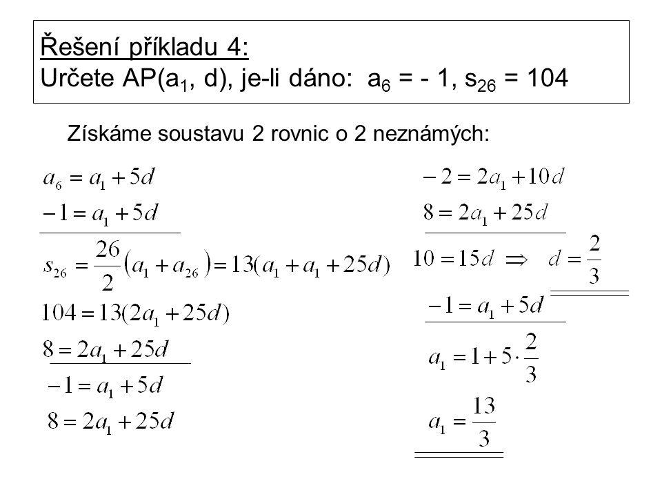 Řešení příkladu 4: Určete AP(a 1, d), je-li dáno: a 6 = - 1, s 26 = 104 Získáme soustavu 2 rovnic o 2 neznámých: