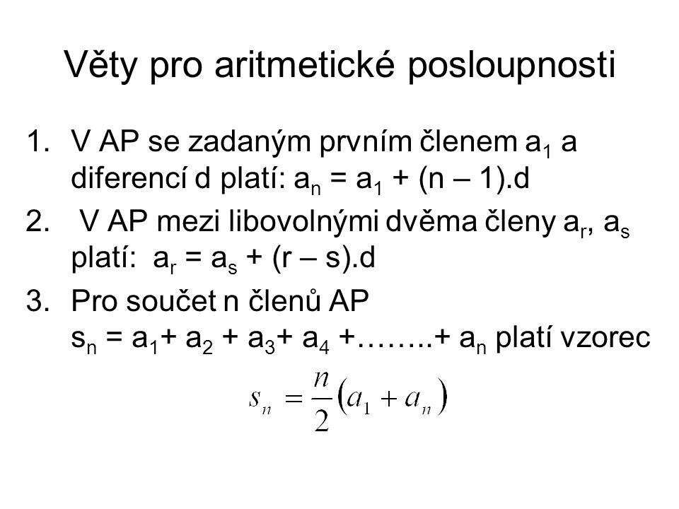 1.V AP se zadaným prvním členem a 1 a diferencí d platí: a n = a 1 + (n – 1).d 2.