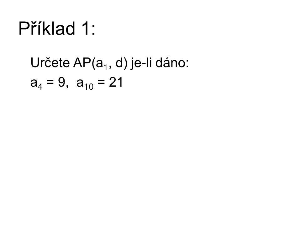 Řešení příkladu 1: Určete AP(a 1, d) je-li dáno: a 4 = 9, a 10 = 21