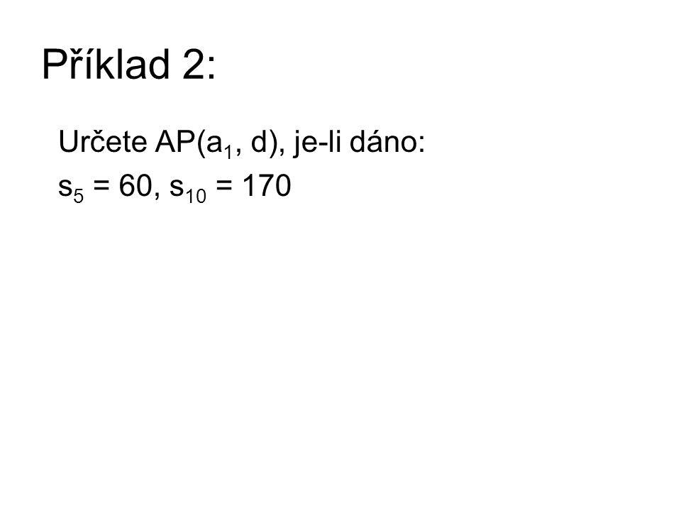 Příklad 2: Určete AP(a 1, d), je-li dáno: s 5 = 60, s 10 = 170
