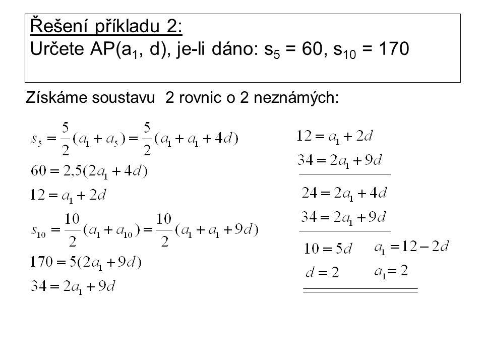 Řešení příkladu 2: Určete AP(a 1, d), je-li dáno: s 5 = 60, s 10 = 170 Získáme soustavu 2 rovnic o 2 neznámých: