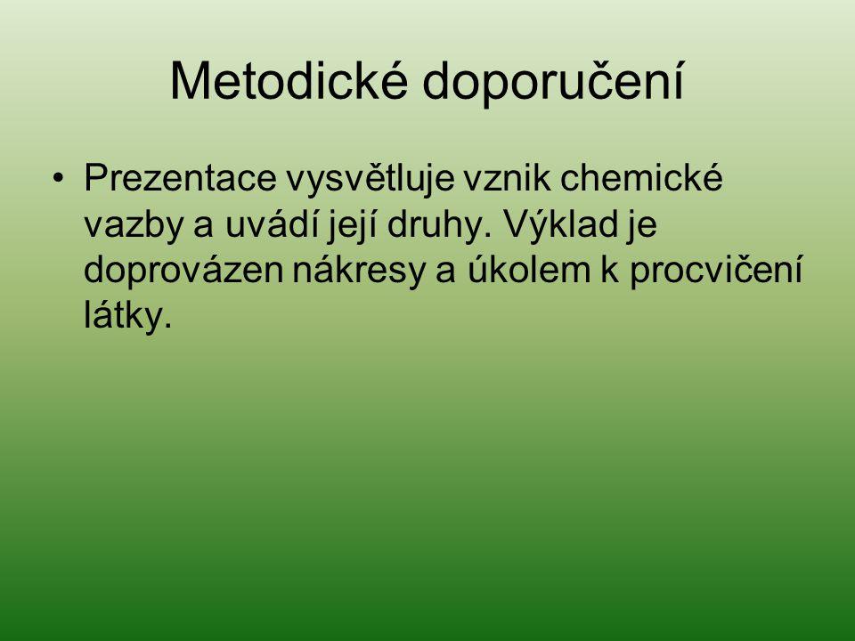 Metodické doporučení Prezentace vysvětluje vznik chemické vazby a uvádí její druhy.