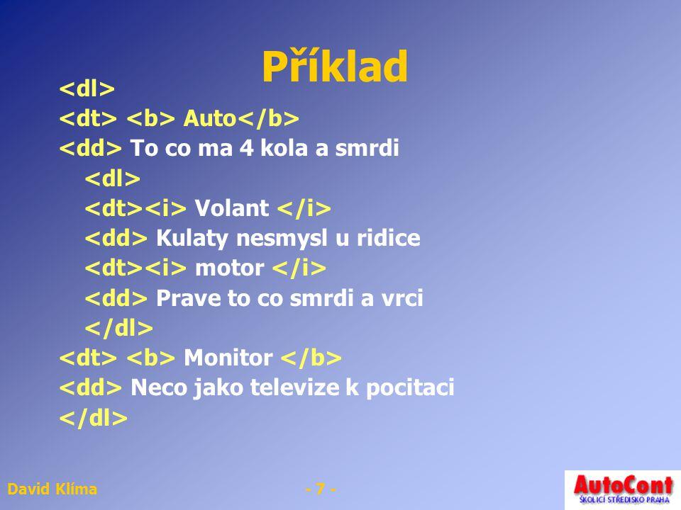David Klíma- 6 - Seznam definic Jako rejstřík, slovník výčet literatury apod. - definition list POZOR odlišná skladba Nejdříve definovaný termín pak d