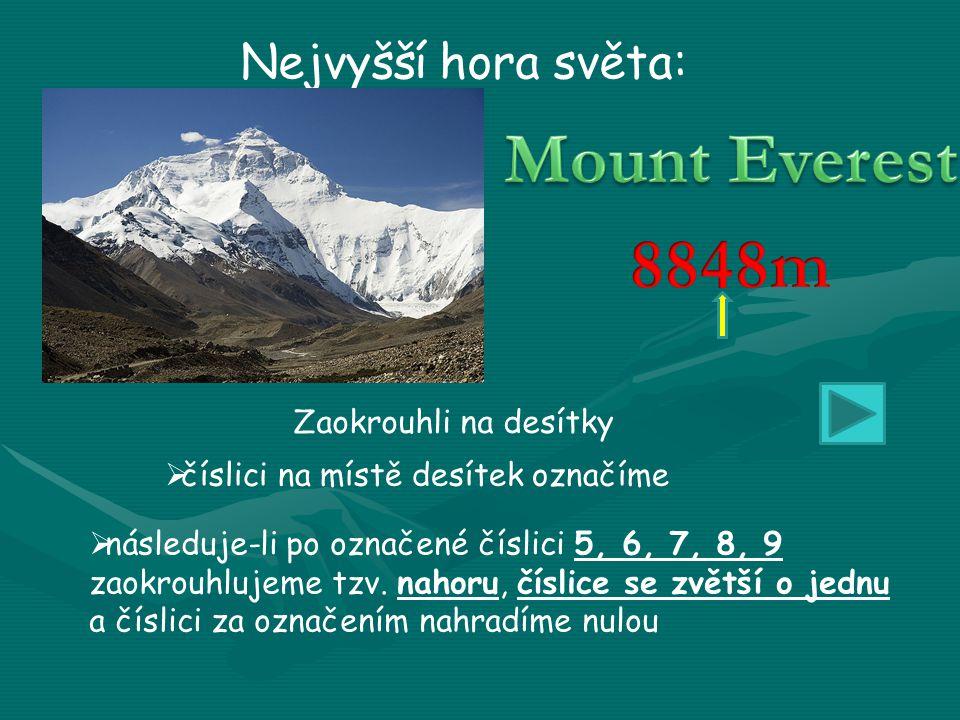 Nejvyšší hora světa: Zaokrouhli na desítky  číslici na místě desítek označíme  následuje-li po označené číslici 5, 6, 7, 8, 9 zaokrouhlujeme tzv.