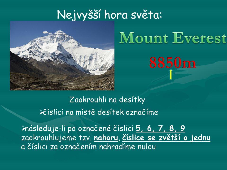Nejvyšší hora světa: Zaokrouhli na desítky  číslici na místě desítek označíme  následuje-li po označené číslici 5, 6, 7, 8, 9 zaokrouhlujeme tzv. na