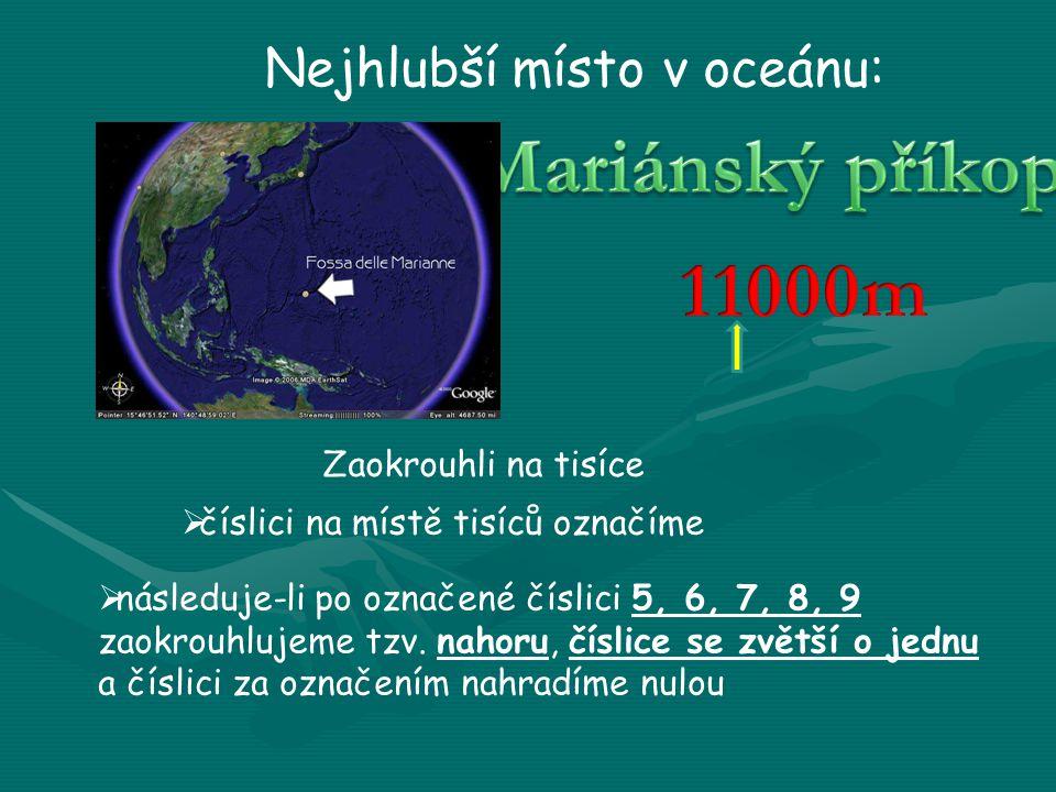 Nejhlubší místo v oceánu: Zaokrouhli na tisíce  číslici na místě tisíců označíme  následuje-li po označené číslici 5, 6, 7, 8, 9 zaokrouhlujeme tzv.