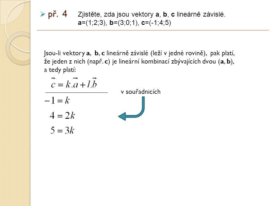 v souřadnicích Zjistěte, zda jsou vektory a, b, c lineárně závislé.