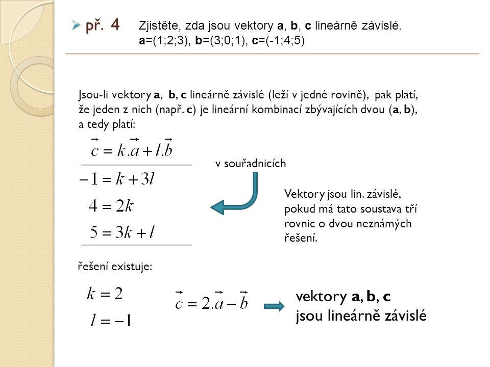 výsledek zadání Zjistěte, zda jsou vektory a, b, c lineárně závislé.