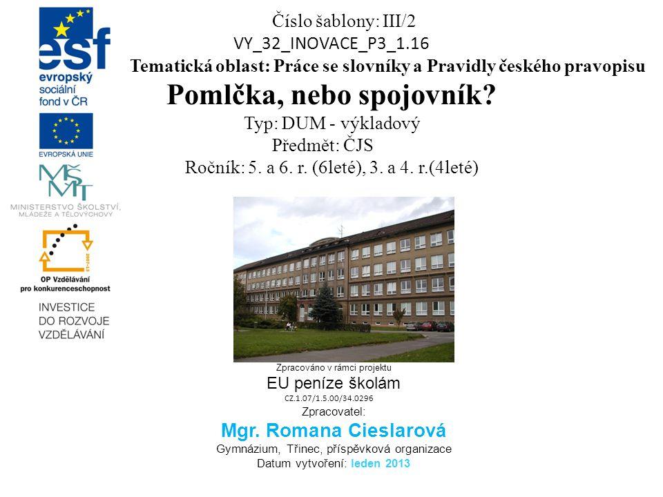 Číslo šablony: III/2 VY_32_INOVACE_P3_1.16 Tematická oblast: Práce se slovníky a Pravidly českého pravopisu Pomlčka, nebo spojovník? Typ: DUM - výklad