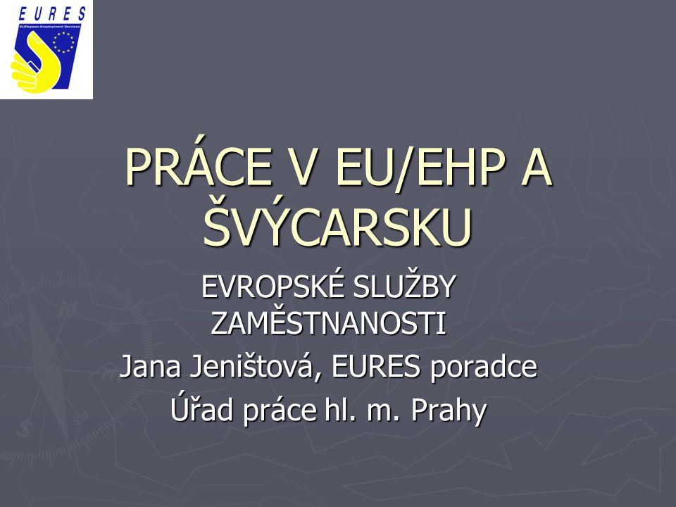 PRÁCE V EU/EHP A ŠVÝCARSKU EVROPSKÉ SLUŽBY ZAMĚSTNANOSTI Jana Jeništová, EURES poradce Úřad práce hl. m. Prahy