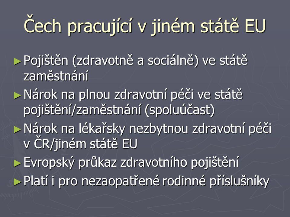 Čech pracující v jiném státě EU ► Pojištěn (zdravotně a sociálně) ve státě zaměstnání ► Nárok na plnou zdravotní péči ve státě pojištění/zaměstnání (s