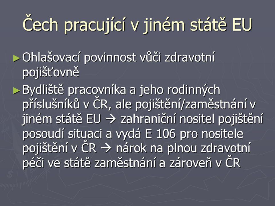 Čech pracující v jiném státě EU ► Ohlašovací povinnost vůči zdravotní pojišťovně ► Bydliště pracovníka a jeho rodinných příslušníků v ČR, ale pojištěn