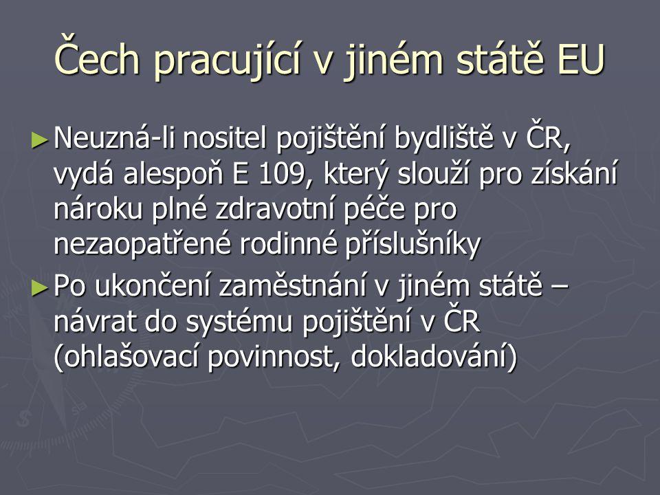 Čech pracující v jiném státě EU ► Neuzná-li nositel pojištění bydliště v ČR, vydá alespoň E 109, který slouží pro získání nároku plné zdravotní péče p