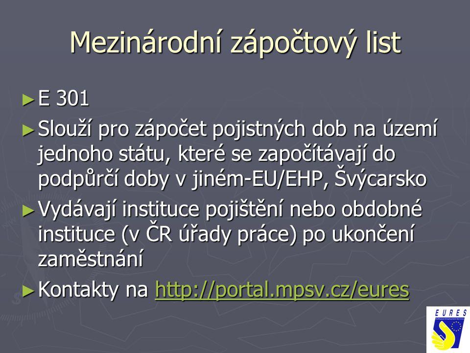 Mezinárodní zápočtový list ► E 301 ► Slouží pro zápočet pojistných dob na území jednoho státu, které se započítávají do podpůrčí doby v jiném-EU/EHP,
