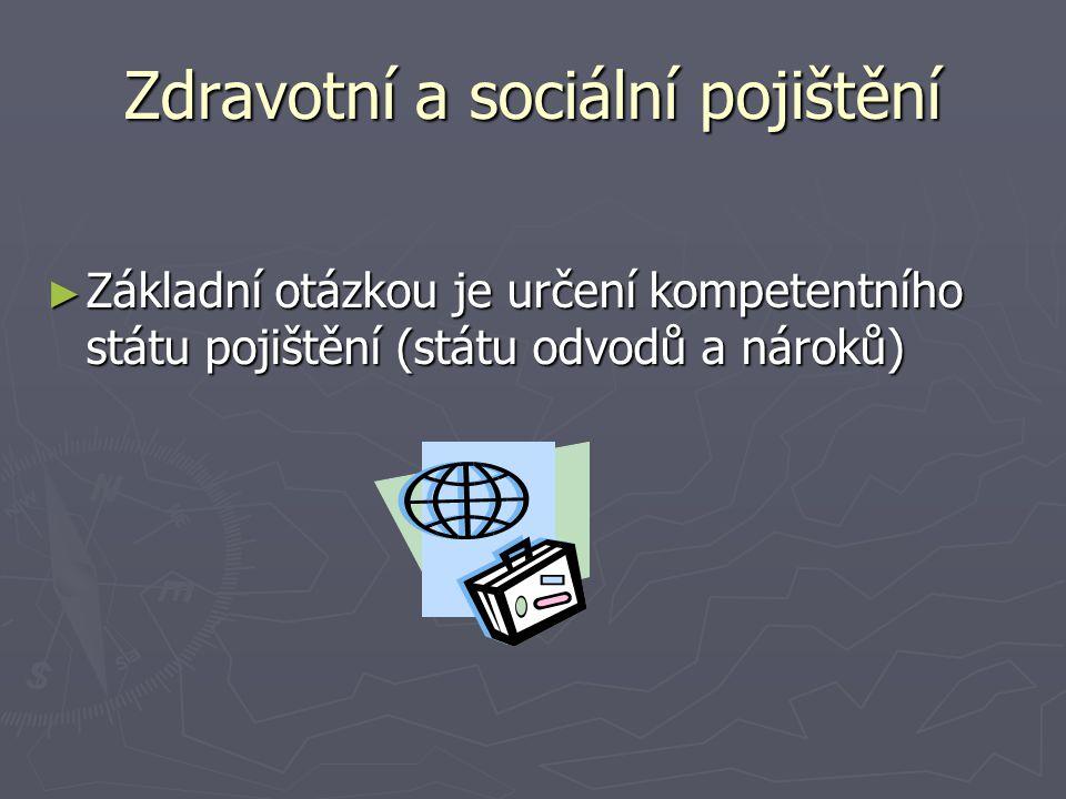 Zdravotní a sociální pojištění ► Základní otázkou je určení kompetentního státu pojištění (státu odvodů a nároků)