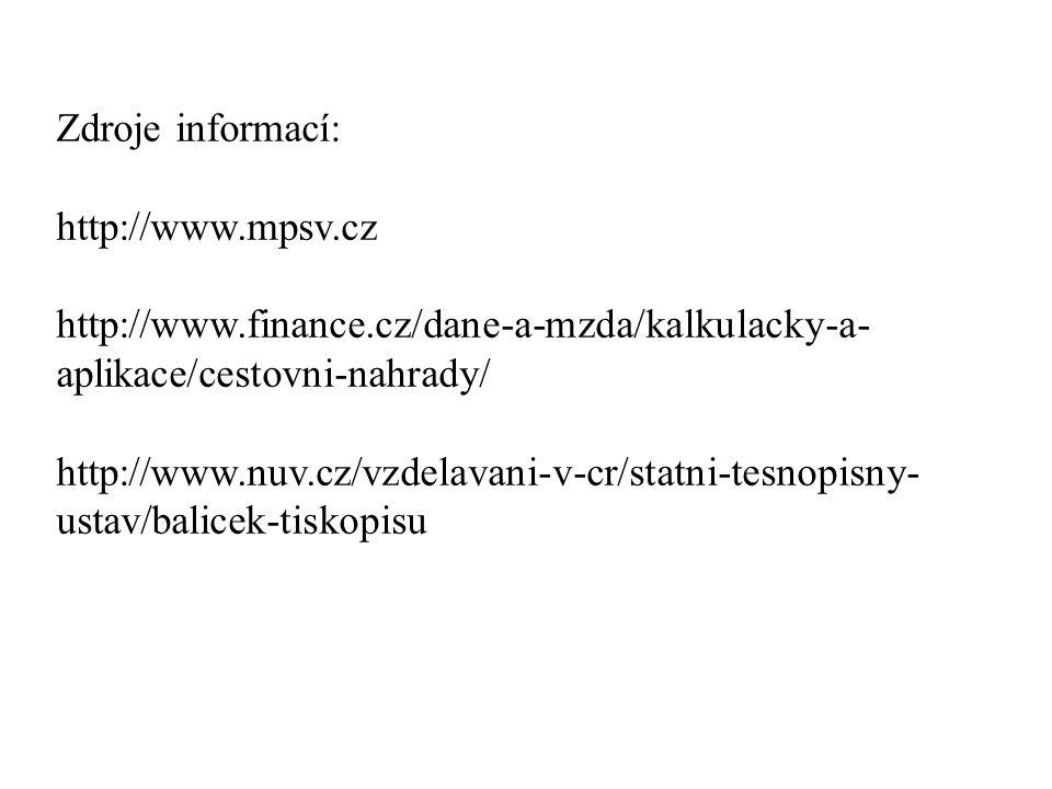 Zdroje informací: http://www.mpsv.cz http://www.finance.cz/dane-a-mzda/kalkulacky-a- aplikace/cestovni-nahrady/ http://www.nuv.cz/vzdelavani-v-cr/stat