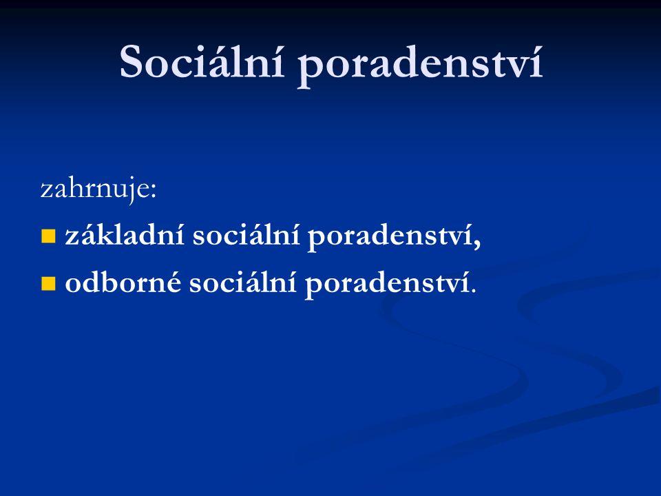 Sociální poradenství zahrnuje: základní sociální poradenství, odborné sociální poradenství.