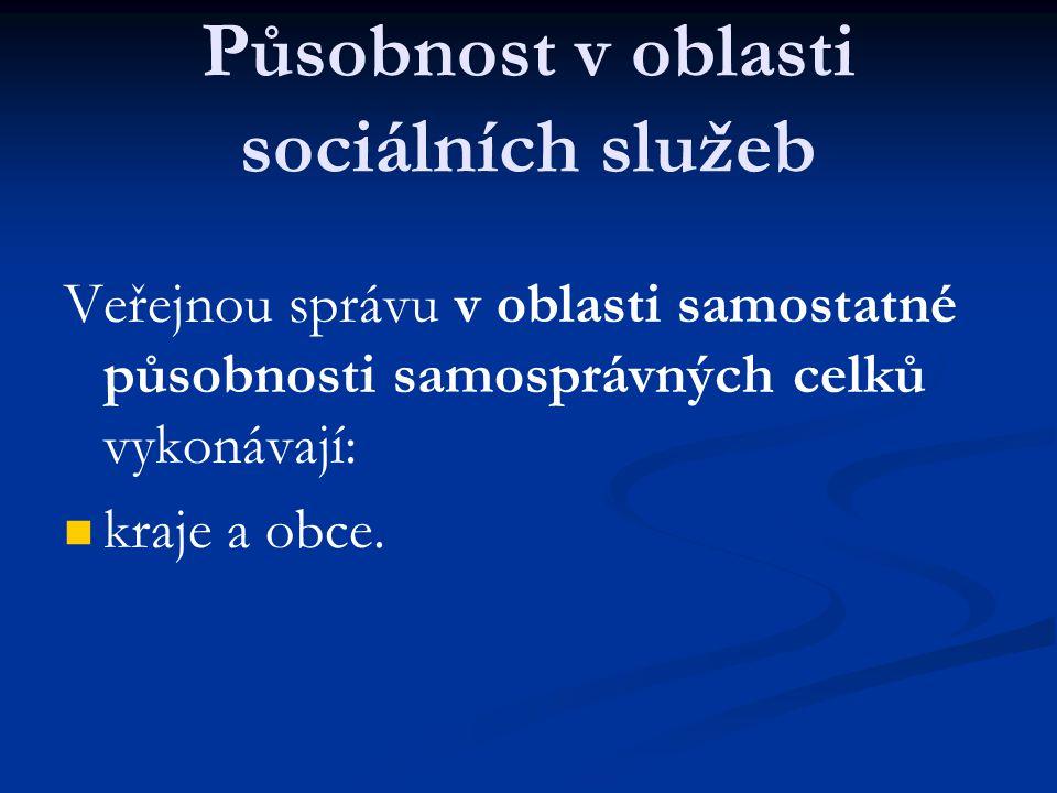 Působnost v oblasti sociálních služeb Veřejnou správu v oblasti samostatné působnosti samosprávných celků vykonávají: kraje a obce.