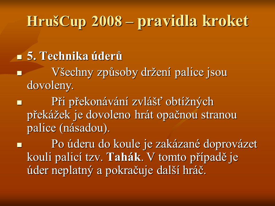 HrušCup 2008 – pravidla kroket 5. Technika úderů 5.