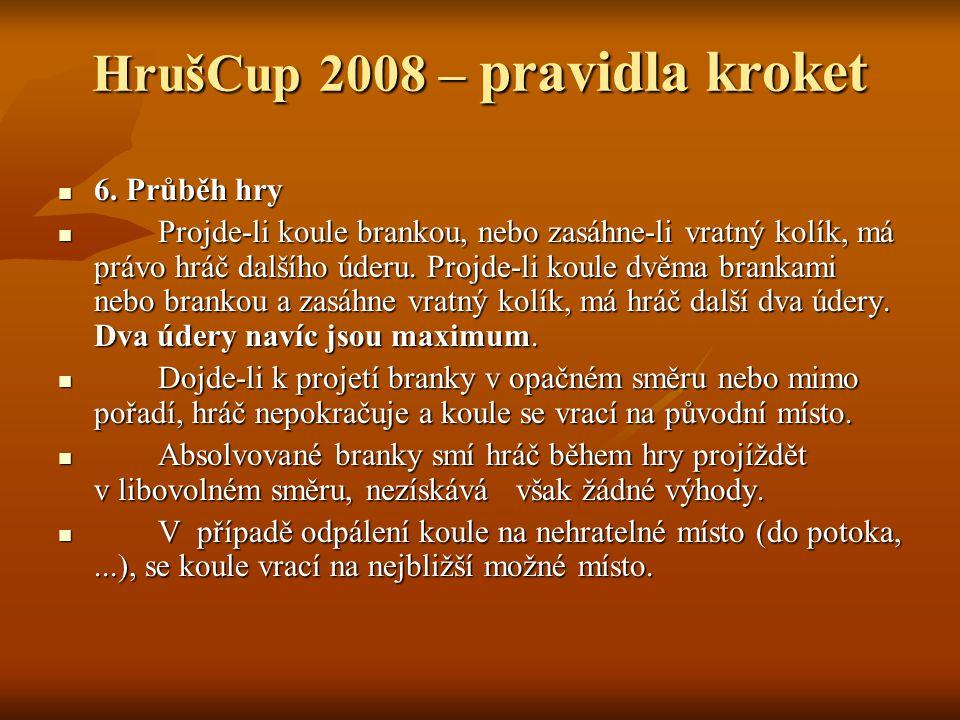HrušCup 2008 – pravidla kroket 6. Průběh hry 6.