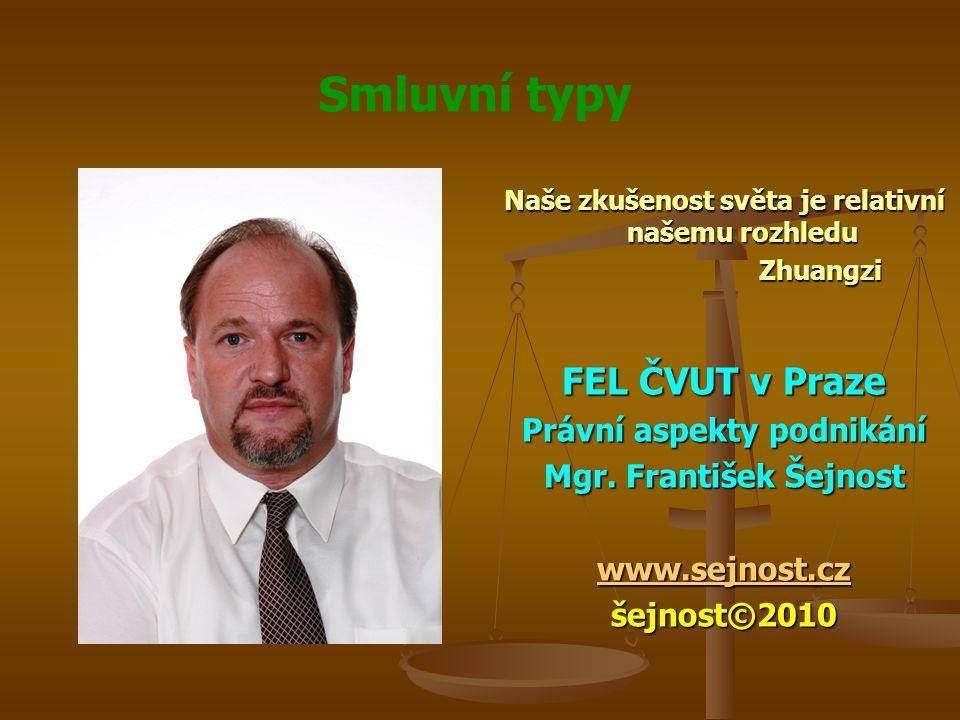 Smluvní typy Naše zkušenost světa je relativní našemu rozhledu Zhuangzi FEL ČVUT v Praze Právní aspekty podnikání Mgr.