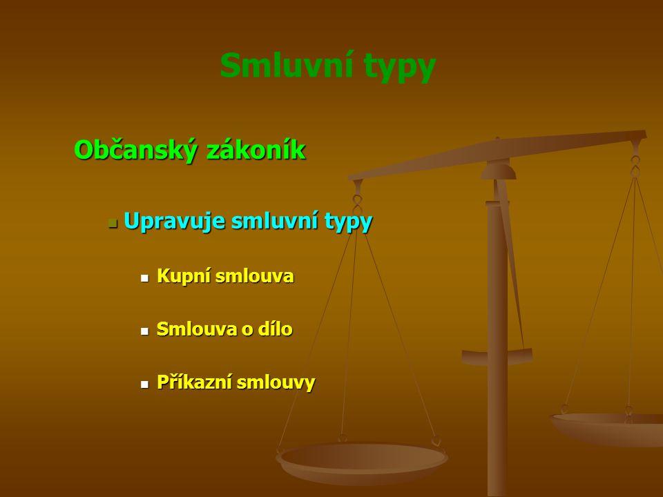 Smluvní typy Občanský zákoník Upravuje smluvní typy Kupní smlouva Smlouva o dílo Příkazní smlouvy