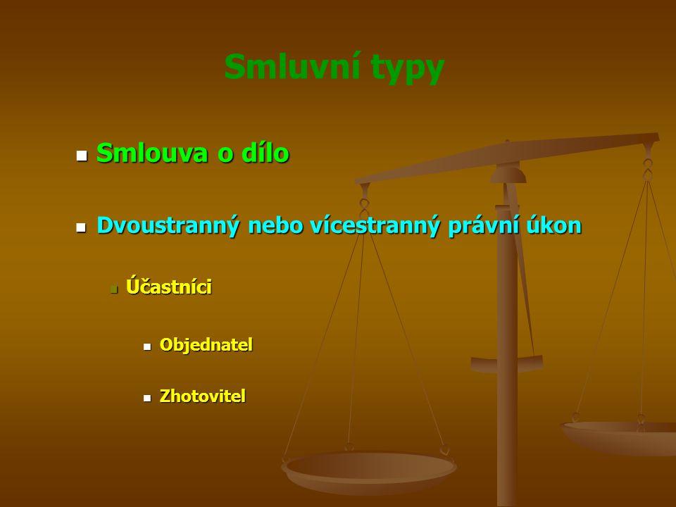 Smlouva o dílo Dvoustranný nebo vícestranný právní úkon Účastníci Objednatel Zhotovitel
