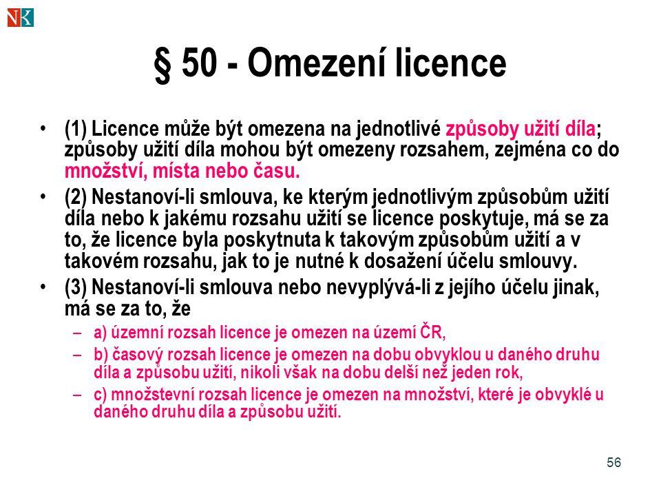 56 § 50 - Omezení licence (1) Licence může být omezena na jednotlivé způsoby užití díla; způsoby užití díla mohou být omezeny rozsahem, zejména co do množství, místa nebo času.