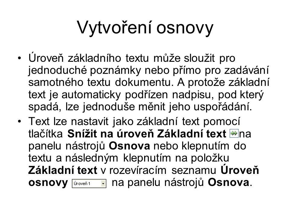 Vytvoření osnovy Úroveň základního textu může sloužit pro jednoduché poznámky nebo přímo pro zadávání samotného textu dokumentu.