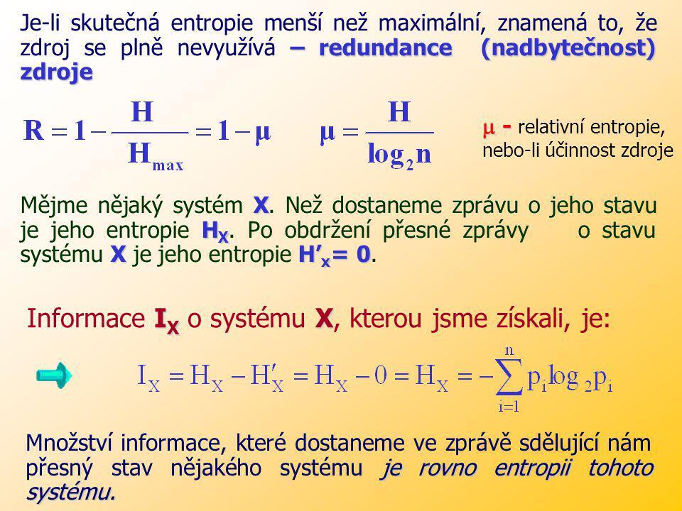 Často se vyjadřuje průměrná entropie systému jako míra průměrné neurčitosti jednoho stavu systému. p 1, p 2,.....,p n Může-li systém nabývat n možných