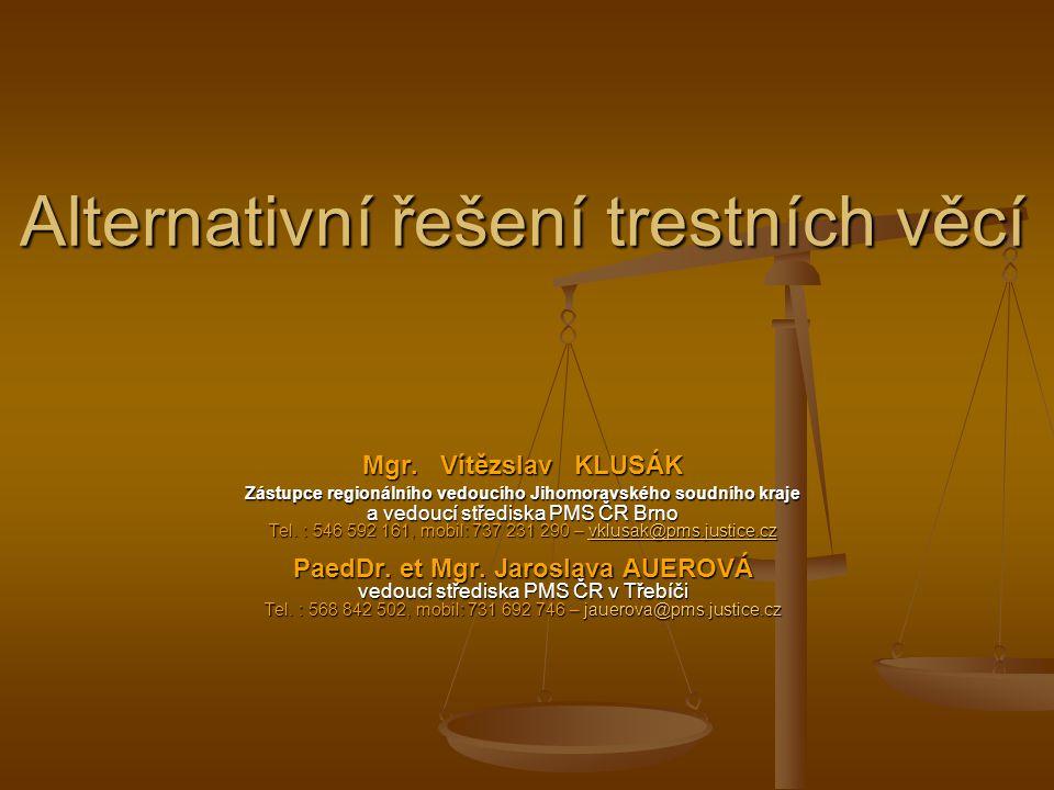 Alternativní řešení trestních věcí Mgr. Vítězslav KLUSÁK Zástupce regionálního vedoucího Jihomoravského soudního kraje a vedoucí střediska PMS ČR Brno
