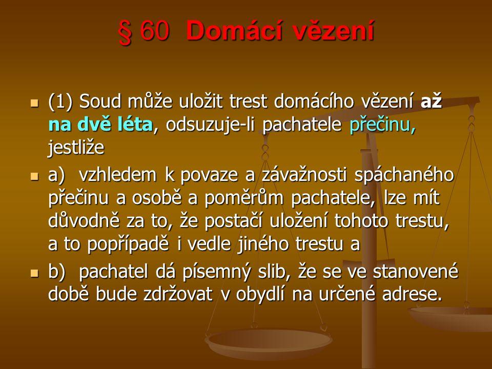 § 60 Domácí vězení (1) Soud může uložit trest domácího vězení až na dvě léta, odsuzuje-li pachatele přečinu, jestliže (1) Soud může uložit trest domác