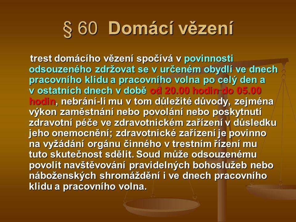 § 60 Domácí vězení trest domácího vězení spočívá v povinnosti odsouzeného zdržovat se v určeném obydlí ve dnech pracovního klidu a pracovního volna po