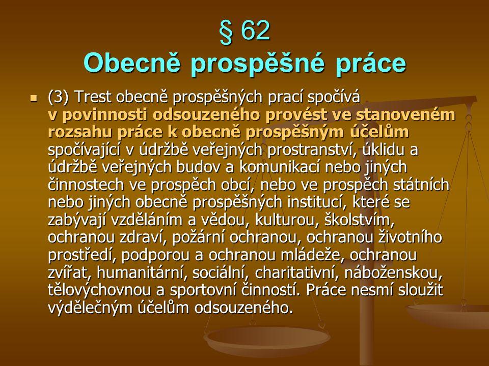 § 62 Obecně prospěšné práce (3) Trest obecně prospěšných prací spočívá v povinnosti odsouzeného provést ve stanoveném rozsahu práce k obecně prospěšný