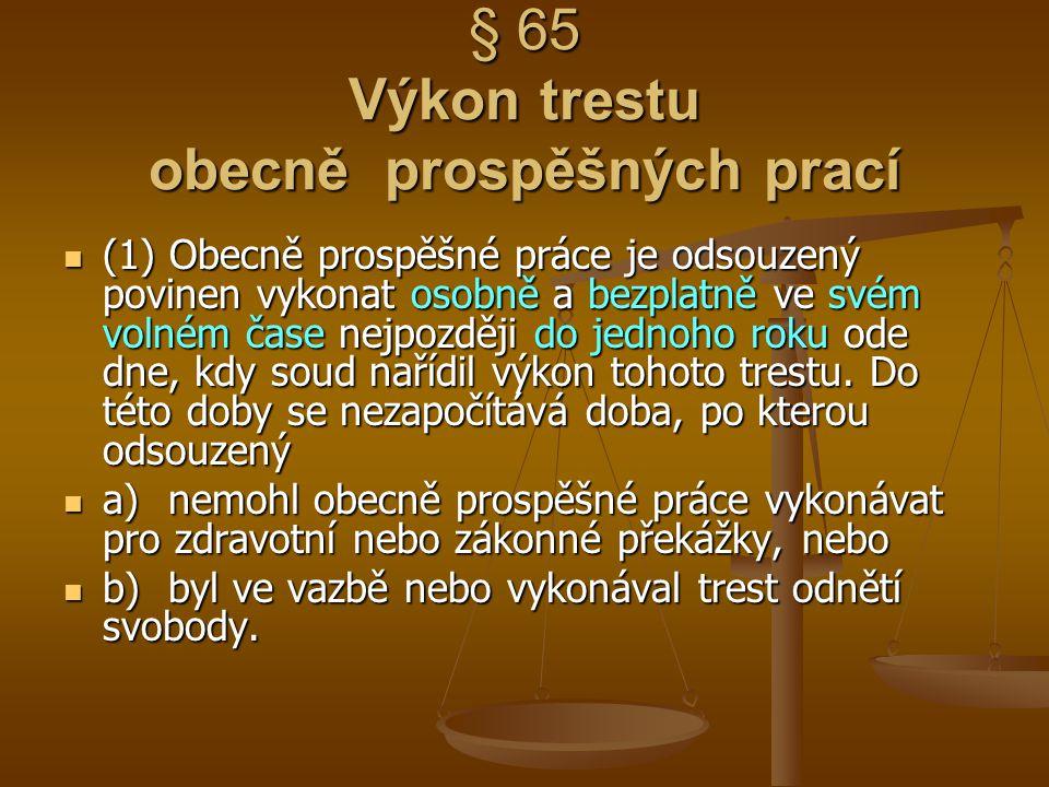 § 65 Výkon trestu obecně prospěšných prací (1) Obecně prospěšné práce je odsouzený povinen vykonat osobně a bezplatně ve svém volném čase nejpozději d
