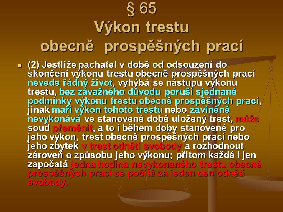 § 65 Výkon trestu obecně prospěšných prací (2) Jestliže pachatel v době od odsouzení do skončení výkonu trestu obecně prospěšných prací nevede řádný ž