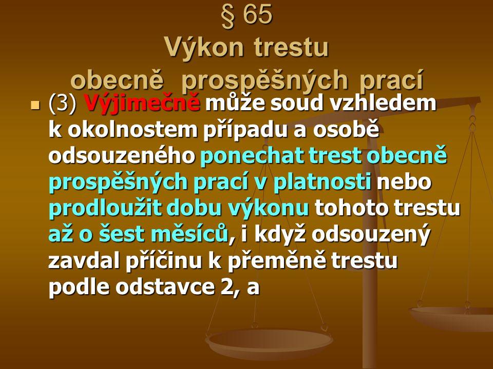 § 65 Výkon trestu obecně prospěšných prací (3) Výjimečně může soud vzhledem k okolnostem případu a osobě odsouzeného ponechat trest obecně prospěšných