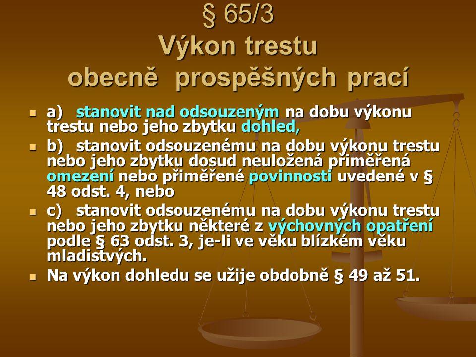 § 65/3 Výkon trestu obecně prospěšných prací a)stanovit nad odsouzeným na dobu výkonu trestu nebo jeho zbytku dohled, a)stanovit nad odsouzeným na dob