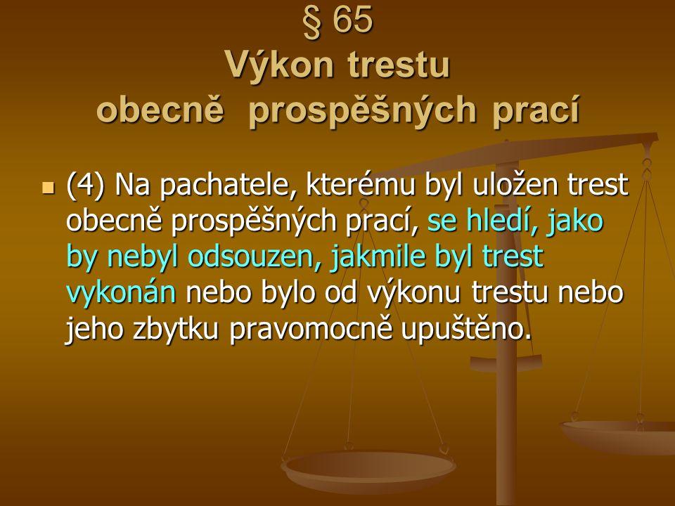 § 65 Výkon trestu obecně prospěšných prací (4) Na pachatele, kterému byl uložen trest obecně prospěšných prací, se hledí, jako by nebyl odsouzen, jakm