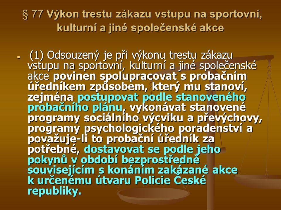 § 77 Výkon trestu zákazu vstupu na sportovní, kulturní a jiné společenské akce § 77 Výkon trestu zákazu vstupu na sportovní, kulturní a jiné společens