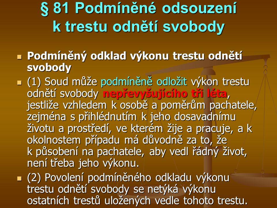 § 81 Podmíněné odsouzení k trestu odnětí svobody Podmíněný odklad výkonu trestu odnětí svobody Podmíněný odklad výkonu trestu odnětí svobody (1) Soud